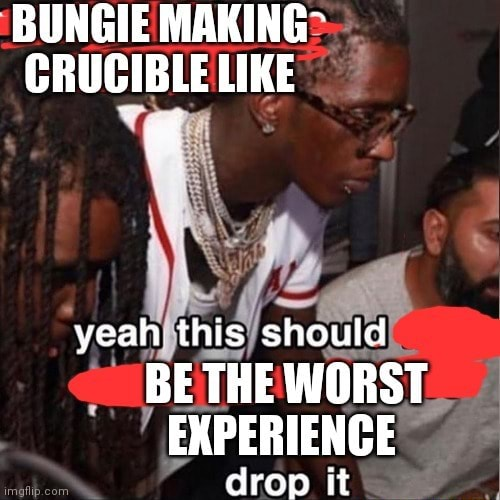 BUNGIE MAKING CRUCIBLE LIKE yeah this should BE THE WORST EXPERIENCE memes