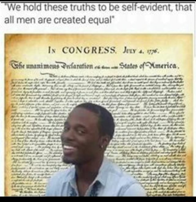 We hold these truths to be self evident, that all men are created equal* In CONGRESS. Jeuy umanimons Pecfaration States of Marerica, memes