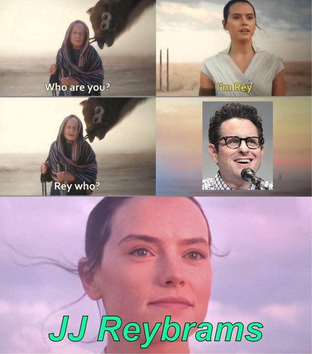 Who are you Rey who JJ Reybrams memes