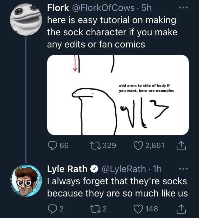 Flork FlorkOfCows Sh ere is easy tutorial on making he sock character if you make any edits or fan comics 66 bee Lyle Rath  LyleRath th I always forget that they're socks because they are so much like us 148 memes