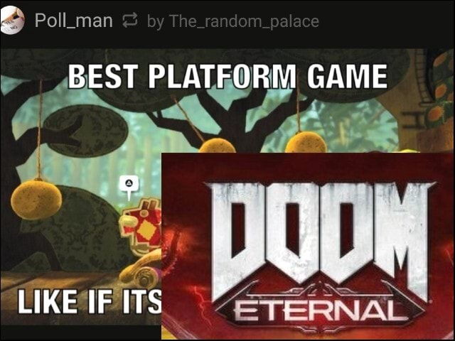 Poll man by The tandom palace BEST PLATFORM GAME LIKEIFITS ETERNAL memes