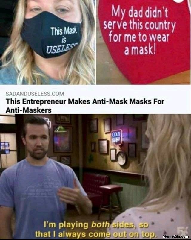 Serve this country for me to wear amask This Entrepreneur Makes Anti Mask Masks For Anti Maskers playing that always com, meme