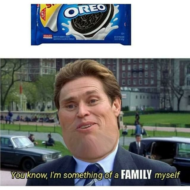 Wourknow, I'm something of a FAMILY myself memes