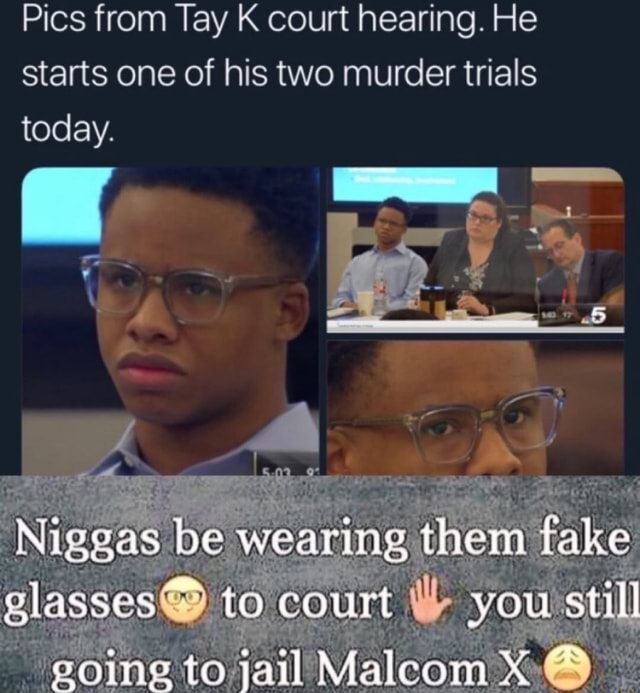 Pics from Tay K court hearing. He starts one of his two murder trials today. be wearing them fake court to fail memes