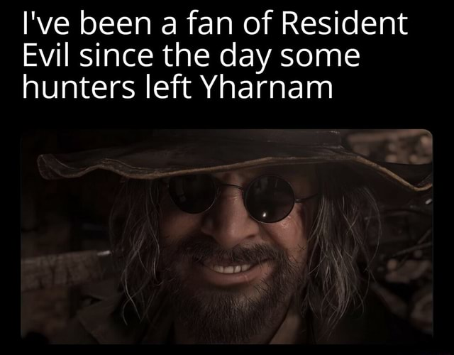I've been a fan of Resident Evil since the day some hunters left Yharnam meme