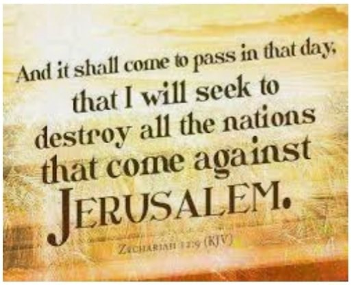 And it shall come to pass in that day, that I will seek to destroy all the nations that come against JERUSALEM be memes