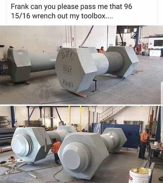 Frank can you please pass me that 96 wrench out my toolbox memes