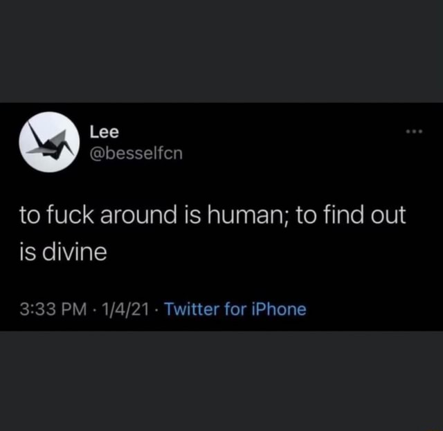 Lee to fuck around is human to find out is divine PM Twitter for iPhone memes
