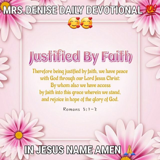 MRSIDENISEADYATING DEVOTIONAL I Justified By Faith Therefore being justified by faith, we have peace with God through our Lord Jesus Christ By whom also we have access by faith into this grace wherein we stand, and rejoice in hope of the glory of God Romans INJESUS NAME AMEN memes