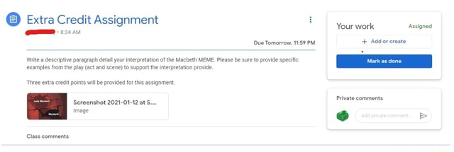 Extra Credit Assignment Your work Assigned done Due Tomorrow, PM  Add or create Write a descriptive paragraph detail your interpretation of the Macbeth MEME. Please be sure to provide specific examples from the play act and scene to support the interpretation provide Three extra credit points will be provided for this assignment. Pri nt Screenshot 2021 01 12 at 5 Image Class comments