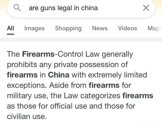 Are guns legal in china All Images Shopping News Ma The Firearms Control Law generally prohibits any private possession of firearms in China with extremely limited exceptions. Aside from firearms for military use, the Law categorizes firearms as those for official use and those for civilian use meme