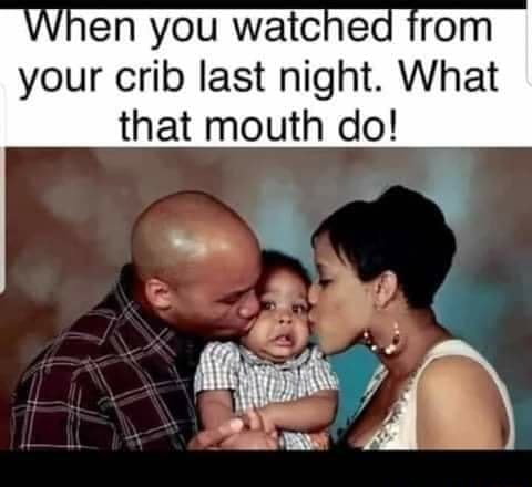 When you watched trom your crib last night. What that mouth do memes
