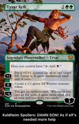 Tyvar Kell Elves you control have e Add Pura counter on up to one tangst Untap gains deathtouch unt end of tirn green Ele Warrior ceatre get Elf emblem spell, with Whenever you ast an Elf and spell, ou gxins haste unt end tarn and ou drae two card Kaldheim Spoilers DAMN SON As if elf's needed more help Kaldheim Spoilers DAMN SON As if elf's needed more help meme