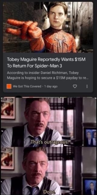 Tobey Maguire Reportedly Wants To Return For Spider Man According to insider Daniel Richtman, Tobey Maguice is hoping to secure a payday tore. cot we This covered day memes