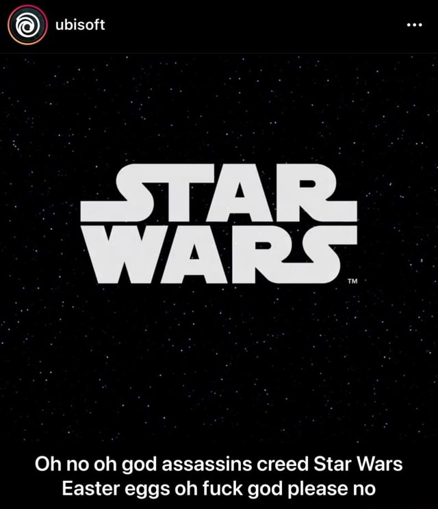 Ubisoft STAR. WARS Oh no oh god assassins creed Star Wars Easter eggs oh fuck god please no Oh no oh god assassins creed Star Wars Easter eggs oh fuck god please no memes