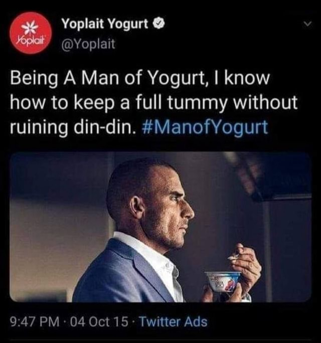 Yoplait Yogurt Yoplait Being A Man of Yogurt, I know how to keep a full tummy without ruining din din. ManofYogurt PM 04 Oct 15 Twitter Ads memes