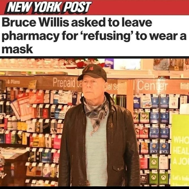 NEW YORK POST Bruce Willis asked to leave pharmacy for refusing to wear a mask memes