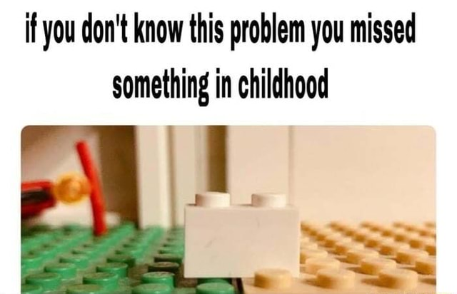It you do not know this problem you missed something in childhood meme