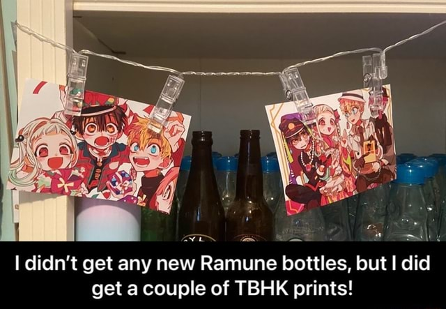 I didn't get any new Ramune bottles, but I did get a couple of TBHK prints I didn't get any new Ramune bottles, but I did get a couple of TBHK prints meme