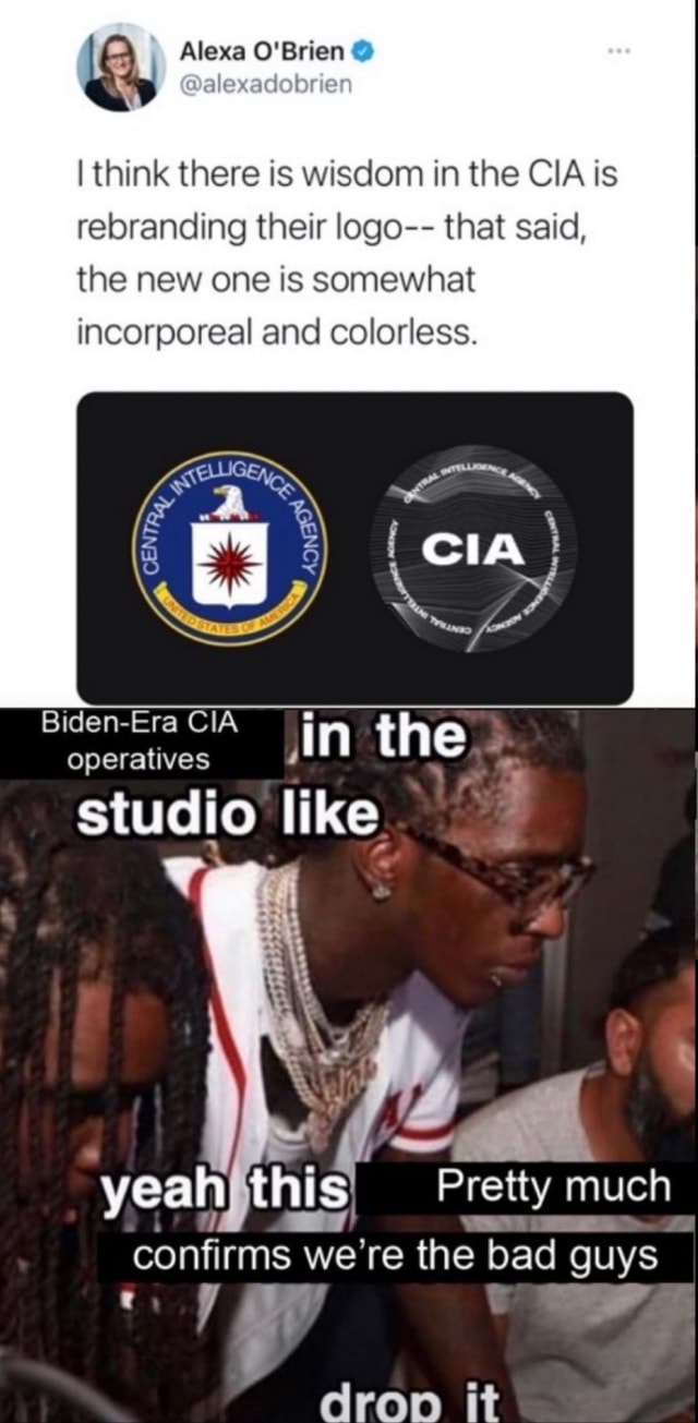 Q, Alexa O'Brien I think there is wisdom in the CIA is rebranding their logo that said, the new one is somewhat incorporeal and colorless. Biden Era CIA operatives in the studio like Pretty much confirms we're we the bad guys drop it meme