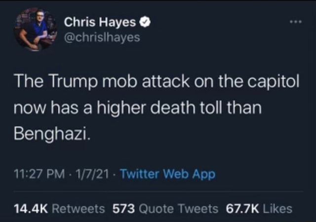 Chris Hayes eyes The Trump mob attack on the capitol now has a higher death toll than Benghazi. 14.4K Retweets 573 Quote 67.7K kes PM meme