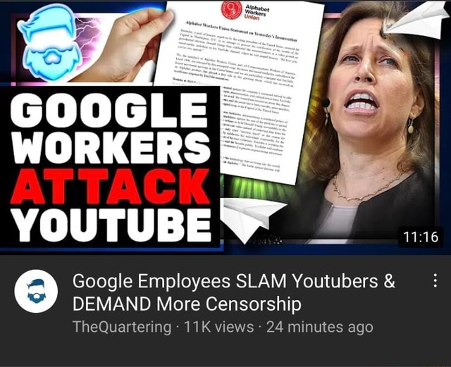 GOOGLE ATTACK Google Employees SLAM Youtubers and DEMAND More Censorship TheQuartering views 24 minutes ago meme
