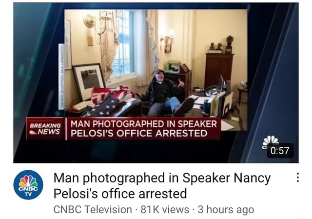 Sreaxing I MAN PHOTOGRAPHED IN SPEAKER NEWS I PELOSI'S OFFICE ARRESTED Man photographed in Speaker Nancy Pelosi's office arrested CNBC Television views 3 hours ago memes