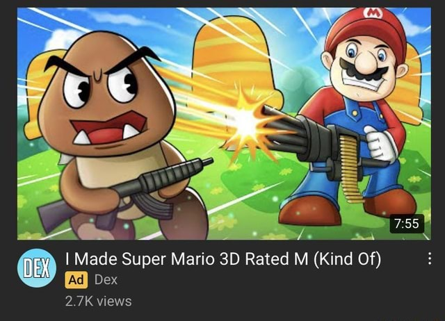 EX I Made Super Mario Rated M Kind Of Ad Dex 2 views memes