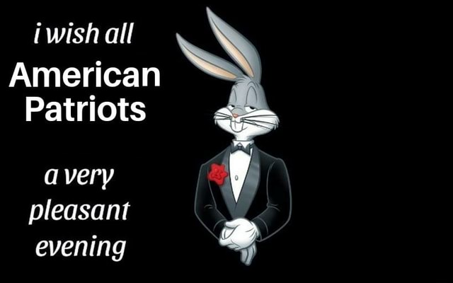 Iwish all American Patriots avery pleasant evening of memes