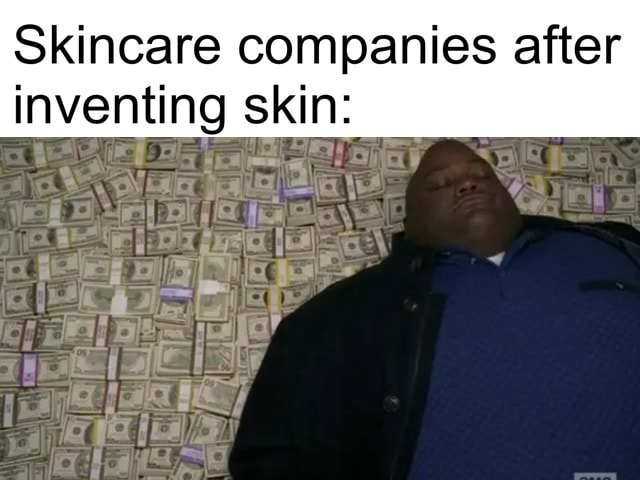 Skincare companies after inventing skin an meme