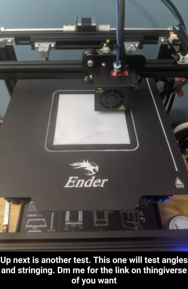 Ender Up next is another test. This one will test angles and stringing. Dm me for the link on thingiverse of you want Up next is another test. This one will test angles and stringing. Dm me for the link on thingiverse of you want memes