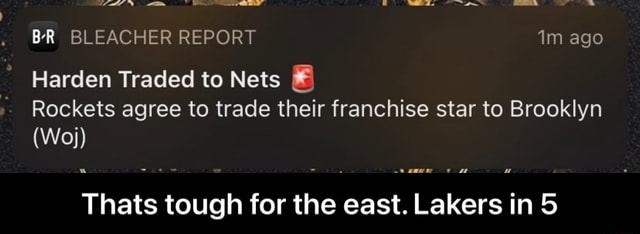 BR BLEACHER REPORT ago Harden Traded to Nets Rockets agree to trade their franchise star to Brooklyn Woj Thats tough for the east. Lakers in 5 Thats tough for the east. Lakers in 5 memes