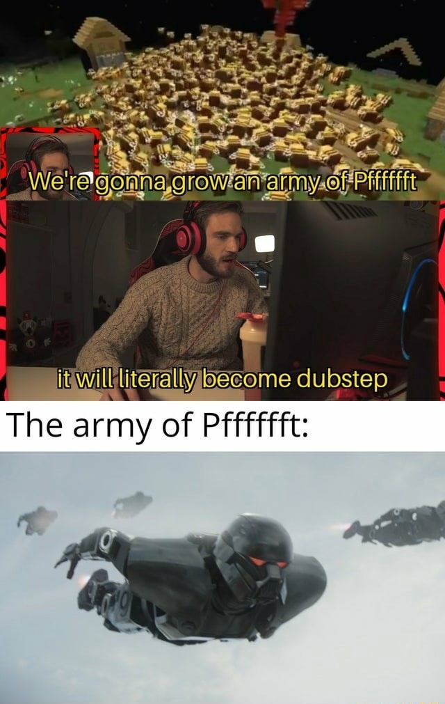 Me dubstep The army of Pfffffft memes