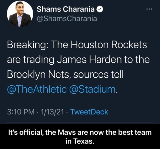 Shams Charania ShamsCharania Breaking The Houston Rockets are trading James Harden to the Brooklyn Nets, sources tell TheAthletic Stadium. PM  TweetDeck It's official, the Mavs are now the best team in Texas. It's official, the Mavs are now the best team in Texas memes