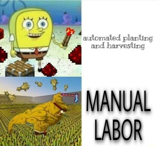 Automated planting and harvesting MANUAL LABOR meme