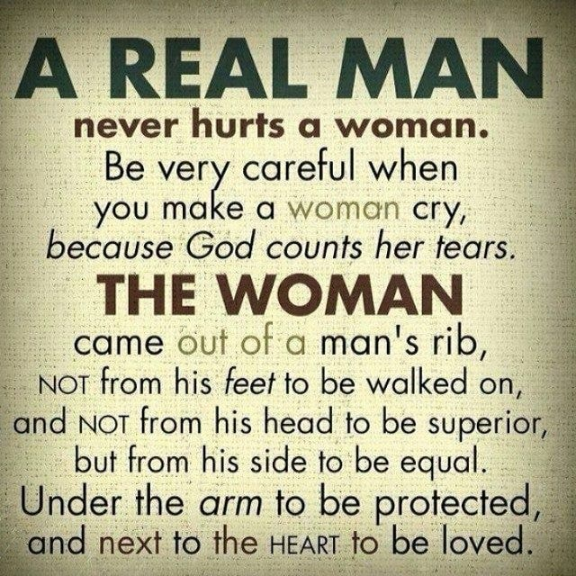 REAL MA never hurts woman. Be very careful when you make a woman cry, because God counts her tears. THE WOMAN came out of a man's rib, NOT from his feet to be walked on, and Not from his head to be superior, but from his side to be equal. Under the arm to be protected, and next to the HEART to be be loved meme