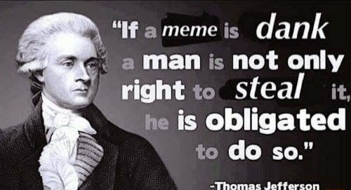 If is dank Man is not only right to steal it, he is obligated to do so. Thomas Jefferson meme