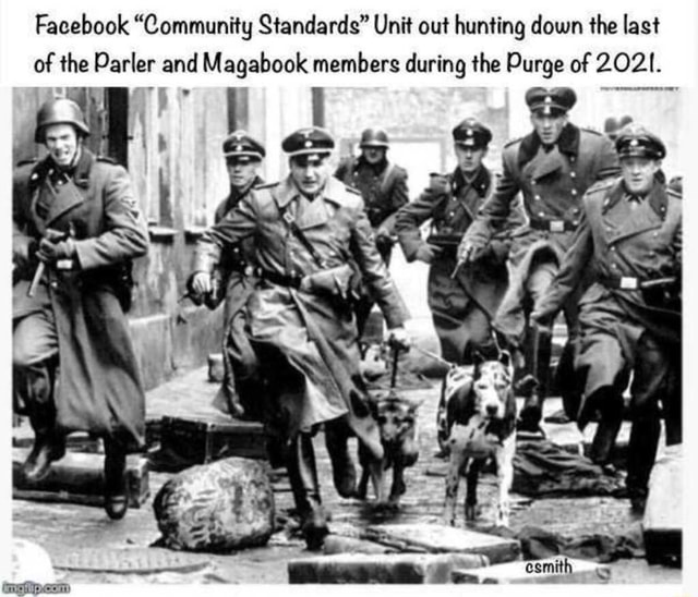 Facebook Community Standards Unit out hunting down the last of the Parler and Magabook members during the Purge of 2021. om meme