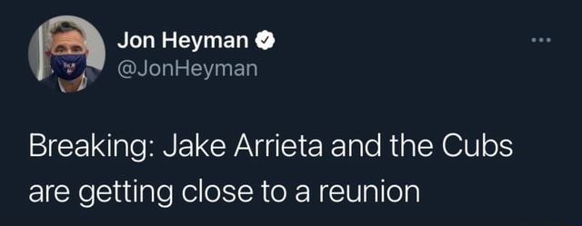 Jon Heyman JonHeyman ww Breaking Jake Arrieta and the Cubs are getting close to a reunion memes