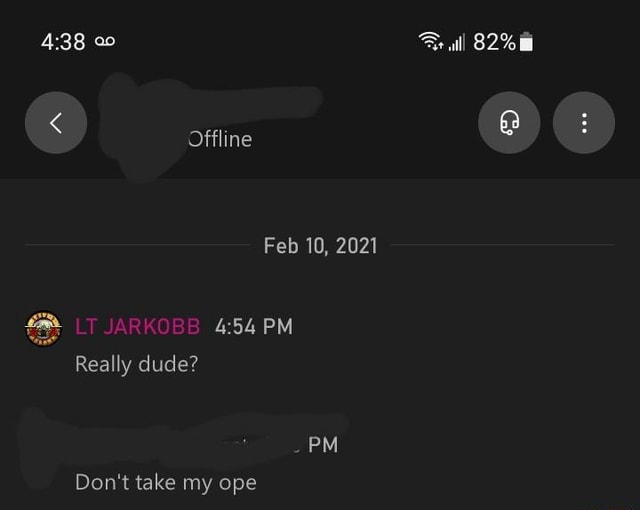 Offline Feb 10, 2021 PM Really dude PM Do not take my ope meme