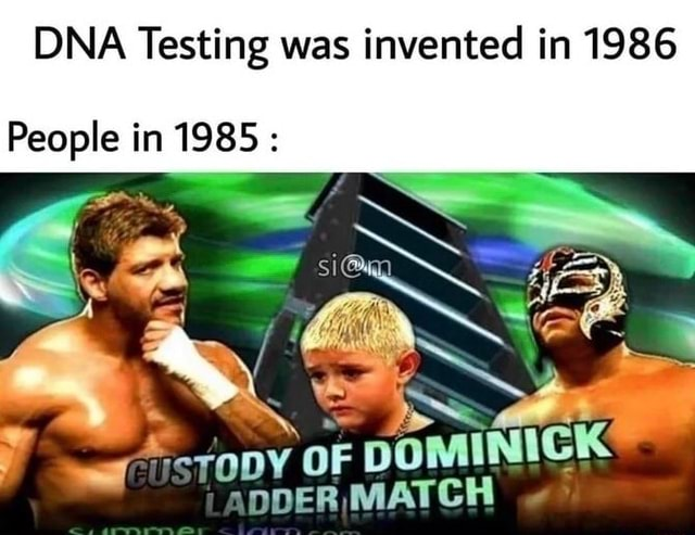 DNA Testing was invented in 1986 People in 1985 re opy OF DOMINICK ADDERIMATCH meme