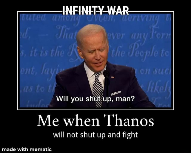Will you shut up, man NFINITY WA Me when Thanos will not shut up and fight meme