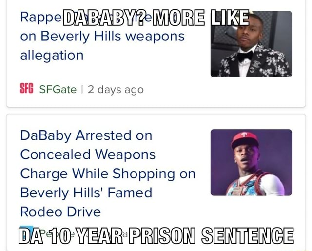 RappeD AYAB YeMORE on Beverly Hills weapons allegation SHE SFGate 2 days ago DaBaby Arrested on Concealed Weapons Charge While Shopping on Beverly Hills Famed Rodeo Drive VEAR PRISON SENTENGE memes