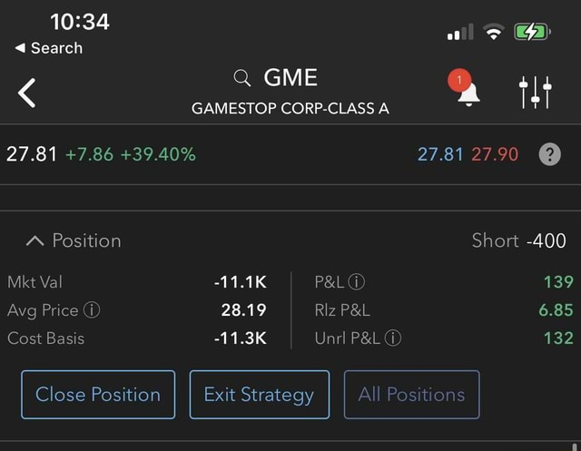Search GAMESTOP CORP CLASS A 27.81 7.86 39.40% Position Mkt Val 11.1K Avg Price 28.19 Cost Basis 11.3K Riz Unrl 27.81 27.90 Short 400 139 6.85 132 Close Position Close Position Exit Strategy I All Positions memes