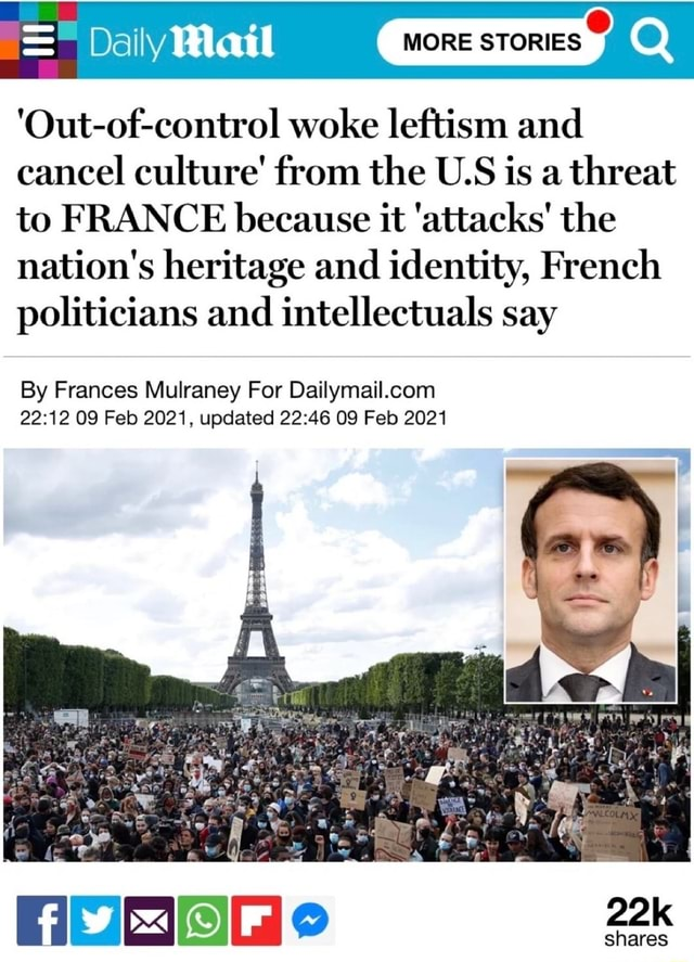 Ally Wla MORE STORIES I Out of control woke leftism and cancel culture from the U.S is a threat to FRANCE because it attacks the nation's heritage and identity, French politicians and intellectuals say By Frances Mulraney For 09 Feb 2021, updated 09 Feb 2021 shares memes