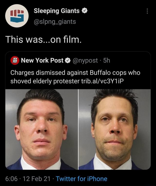 Sleeping Giants  slpng giants This was on film. New York Post  nypost Sh Charges dismissed against Buffalo cops who shoved elderly protester  12 Feb 21  Twitter for iPhone memes