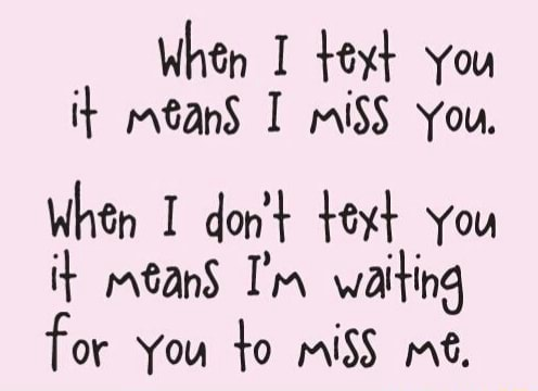 When I text you it mtanS I miSS You. When I do not text You it meanS I'm waiting for You to miSS me memes