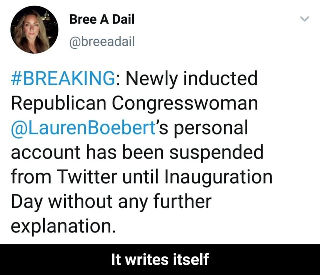 BREAKING Newly inducted Republican Congresswoman LaurenBoebert's personal account has been suspended from Twitter until Inauguration Day without any further explanation. It writes itself It writes itself memes