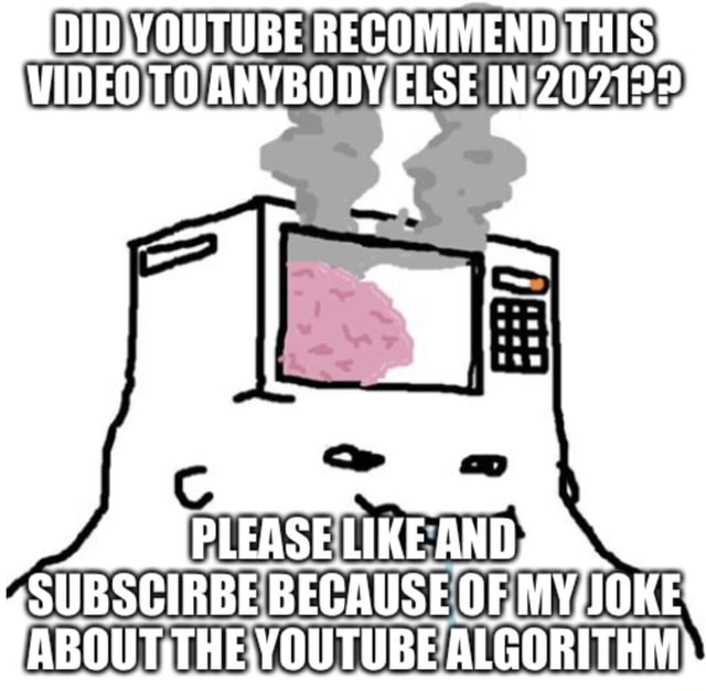 DID, YOUTUBE RECOMMEND, THIS TO IN 202199 cc PLEASE LIKE AND ABC YOUTUBE ALGORITHM memes