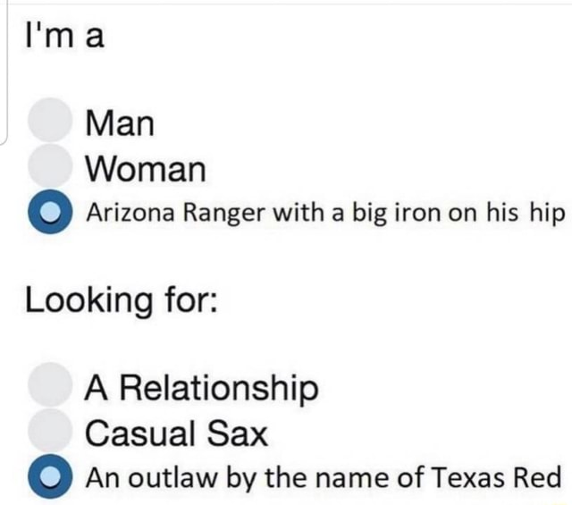 Man Woman Arizona Ranger with a big iron on his hip Looking for A Relationship Casual Sax An outlaw by the name of Texas Red memes